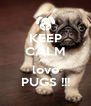 KEEP CALM AND love PUGS !!! - Personalised Poster A4 size
