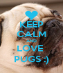 KEEP CALM AND LOVE  PUGS :) - Personalised Poster A4 size