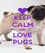 KEEP CALM AND LOVE PUGS - Personalised Poster A4 size