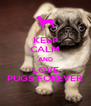 KEEP CALM AND LOVE PUGS FOREVER - Personalised Poster A4 size