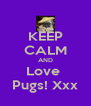 KEEP CALM AND Love  Pugs! Xxx - Personalised Poster A4 size