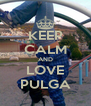 KEEP CALM AND LOVE PULGA - Personalised Poster A4 size