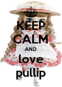 KEEP CALM AND love pullip - Personalised Poster A4 size