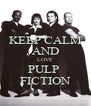 KEEP CALM AND LOVE PULP  FICTION - Personalised Poster A4 size
