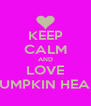 KEEP CALM AND LOVE PUMPKIN HEAD - Personalised Poster A4 size