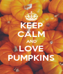 KEEP CALM AND LOVE PUMPKINS - Personalised Poster A4 size