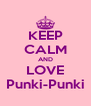 KEEP CALM AND LOVE Punki-Punki - Personalised Poster A4 size