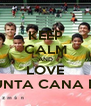 KEEP CALM AND LOVE PUNTA CANA FC - Personalised Poster A4 size