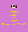 Keep Calm And Love Puppies!!<3 - Personalised Poster A4 size