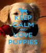 KEEP CALM AND LOVE PUPPIES - Personalised Poster A4 size