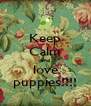 Keep Calm and love puppies!!!! - Personalised Poster A4 size