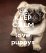 KEEP CALM AND love puppys - Personalised Poster A4 size