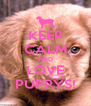 KEEP CALM AND LOVE PUPPYS! - Personalised Poster A4 size
