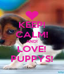 KEEP! CALM! AND! LOVE! PUPPYS! - Personalised Poster A4 size