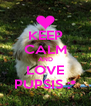 KEEP CALM AND LOVE PUPSIS :* - Personalised Poster A4 size