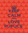 KEEP CALM AND LOVE PUPUCE  - Personalised Poster A4 size