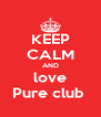 KEEP CALM AND love Pure club  - Personalised Poster A4 size