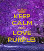 KEEP CALM AND LOVE PURPLE! - Personalised Poster A4 size