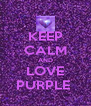 KEEP CALM AND LOVE PURPLE  - Personalised Poster A4 size