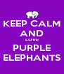 KEEP CALM AND LOVE PURPLE ELEPHANTS - Personalised Poster A4 size