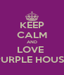 KEEP CALM AND LOVE  PURPLE HOUSE - Personalised Poster A4 size