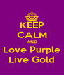 KEEP CALM AND Love Purple Live Gold - Personalised Poster A4 size