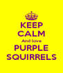 KEEP CALM And love PURPLE SQUIRRELS - Personalised Poster A4 size