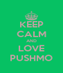 KEEP CALM AND LOVE PUSHMO - Personalised Poster A4 size