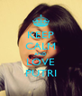 KEEP CALM AND LOVE PUTRI - Personalised Poster A4 size