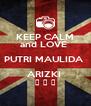 KEEP CALM and LOVE  PUTRI MAULIDA  ARIZKI  ♥ ♥ ♥ - Personalised Poster A4 size