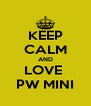 KEEP CALM AND LOVE  PW MINI - Personalised Poster A4 size