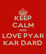 KEEP CALM AND LOVE PYAR KAR DARD - Personalised Poster A4 size