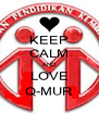 KEEP CALM AND LOVE Q-MUR - Personalised Poster A4 size