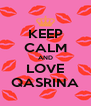 KEEP CALM AND LOVE QASRINA - Personalised Poster A4 size