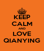 KEEP CALM AND LOVE QIANYING - Personalised Poster A4 size