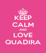 KEEP CALM AND LOVE QUADIRA - Personalised Poster A4 size