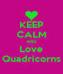 KEEP CALM AND Love Quadricorns - Personalised Poster A4 size