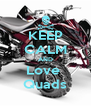 KEEP CALM AND Love  Quads - Personalised Poster A4 size