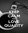 KEEP CALM AND LOVE QUALITY - Personalised Poster A4 size