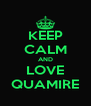 KEEP CALM AND LOVE QUAMIRE - Personalised Poster A4 size