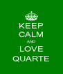 KEEP CALM AND LOVE QUARTE - Personalised Poster A4 size