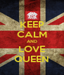 KEEP CALM AND LOVE QUEEN - Personalised Poster A4 size