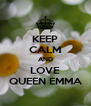 KEEP CALM AND LOVE QUEEN EMMA - Personalised Poster A4 size