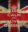 KEEP CALM AND LOVE  QUEENA  - Personalised Poster A4 size