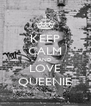 KEEP CALM AND LOVE QUEENIE - Personalised Poster A4 size
