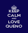 KEEP CALM AND LOVE QUENO - Personalised Poster A4 size