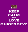 KEEP CALM AND LOVE QUIGZ&DEVZ - Personalised Poster A4 size