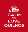 KEEP CALM AND LOVE QUILHOS - Personalised Poster A4 size