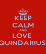 KEEP CALM AND LOVE  QUINDARIUS  - Personalised Poster A4 size
