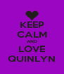 KEEP CALM AND LOVE QUINLYN - Personalised Poster A4 size